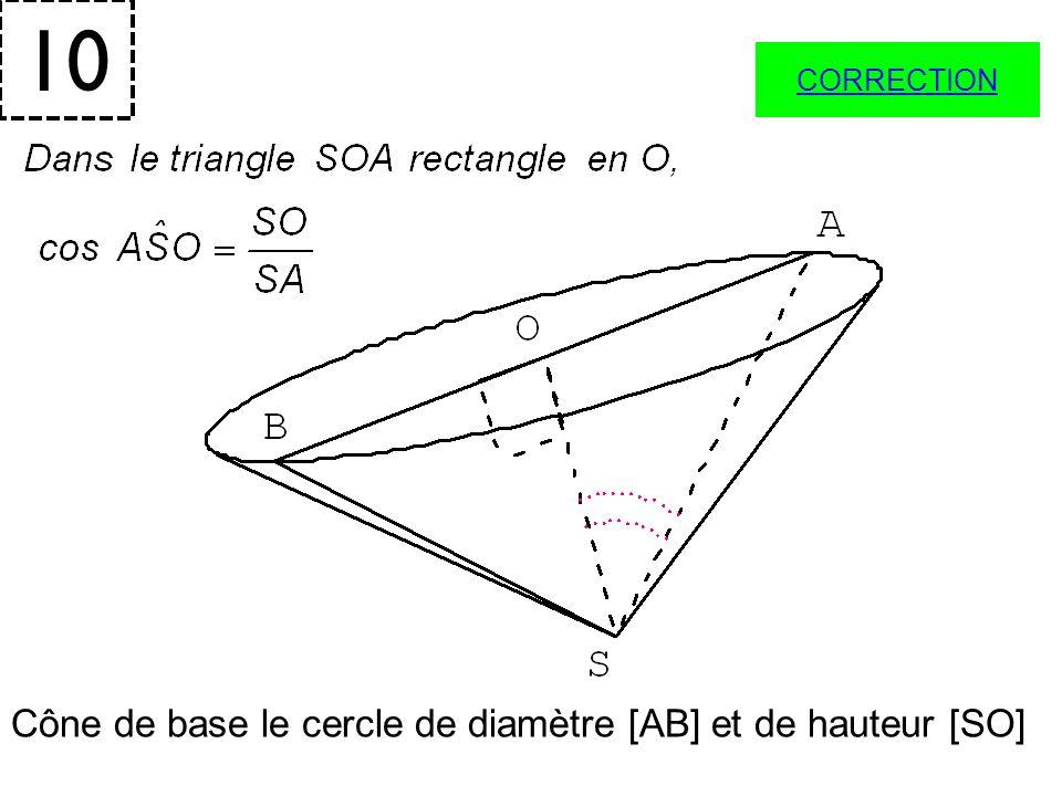 10 CORRECTION Cône de base le cercle de diamètre [AB] et de hauteur [SO]
