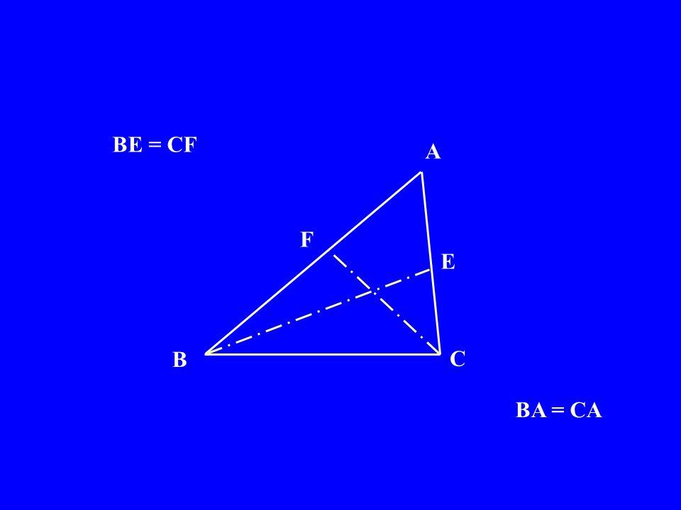 A B C F E BE = CF BA = CA