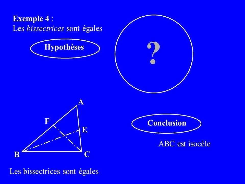 Exemple 4 : Les bissectrices sont égales Conclusion ABC est isocèle .