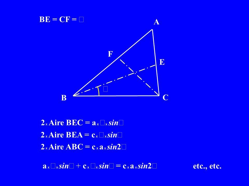 A B C F E BE = CF = 2 x Aire BEC = a x x sin 2 x Aire BEA = c x x sin 2 x Aire ABC = c x a x sin2 a x x sin + c x x sin = c x a x sin2 etc., etc.