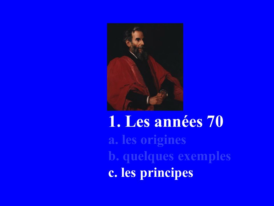 1. Les années 70 a. les origines b. quelques exemples c. les principes