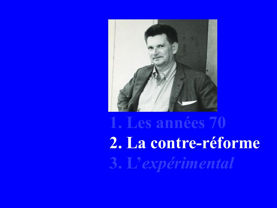 1. Les années 70 2. La contre-réforme 3. Lexpérimental