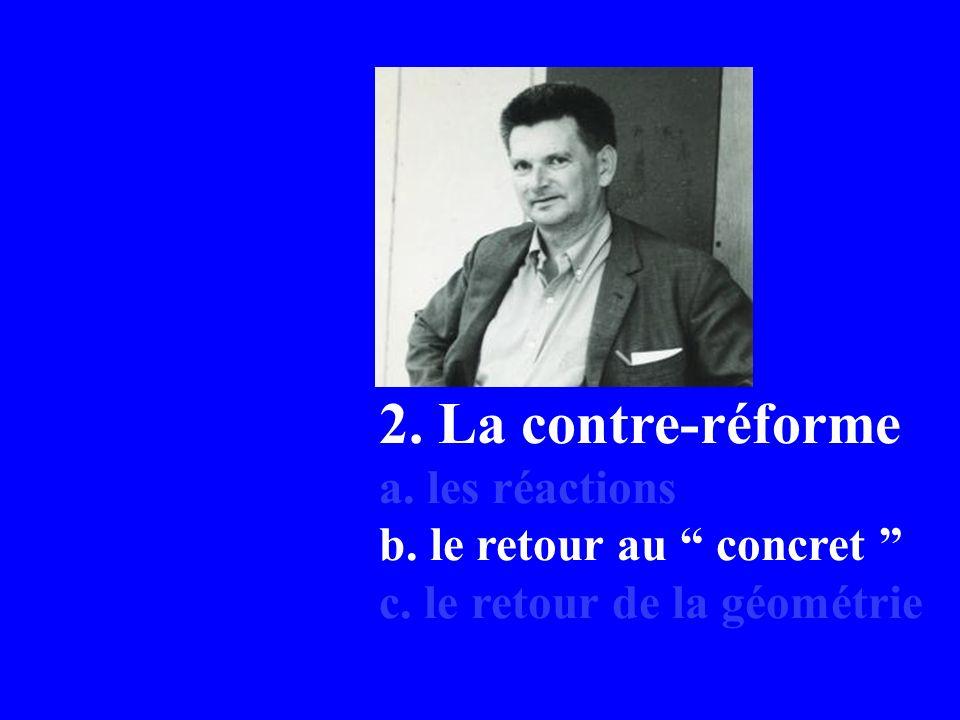 2. La contre-réforme a. les réactions b. le retour au concret c. le retour de la géométrie