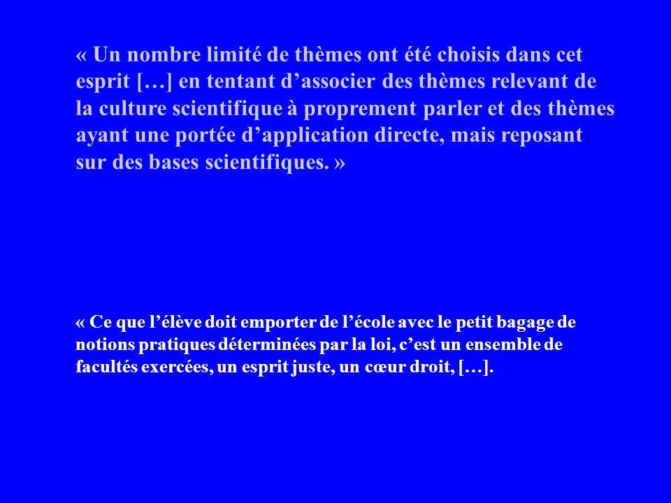 « Un nombre limité de thèmes ont été choisis dans cet esprit […] en tentant dassocier des thèmes relevant de la culture scientifique à proprement parler et des thèmes ayant une portée dapplication directe, mais reposant sur des bases scientifiques.