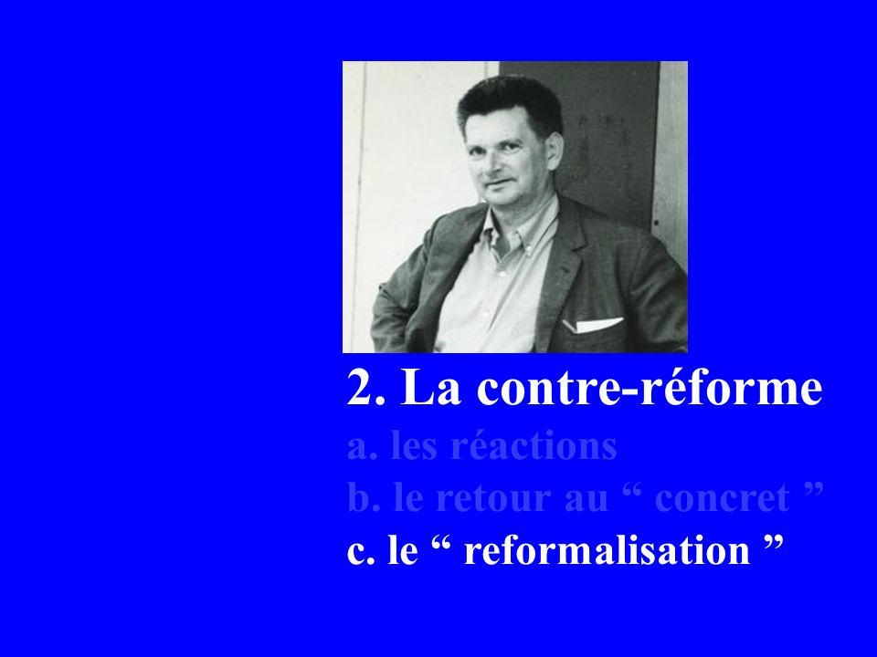 2. La contre-réforme a. les réactions b. le retour au concret c. le reformalisation
