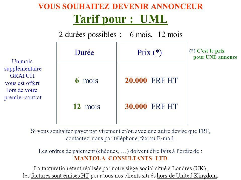 VOUS SOUHAITEZ DEVENIR ANNONCEUR Tarif pour : UML 2 durées possibles : 6 mois, 12 mois 6 mois20.000 FRF HT 12 mois30.000 FRF HT DuréePrix (*) La factu