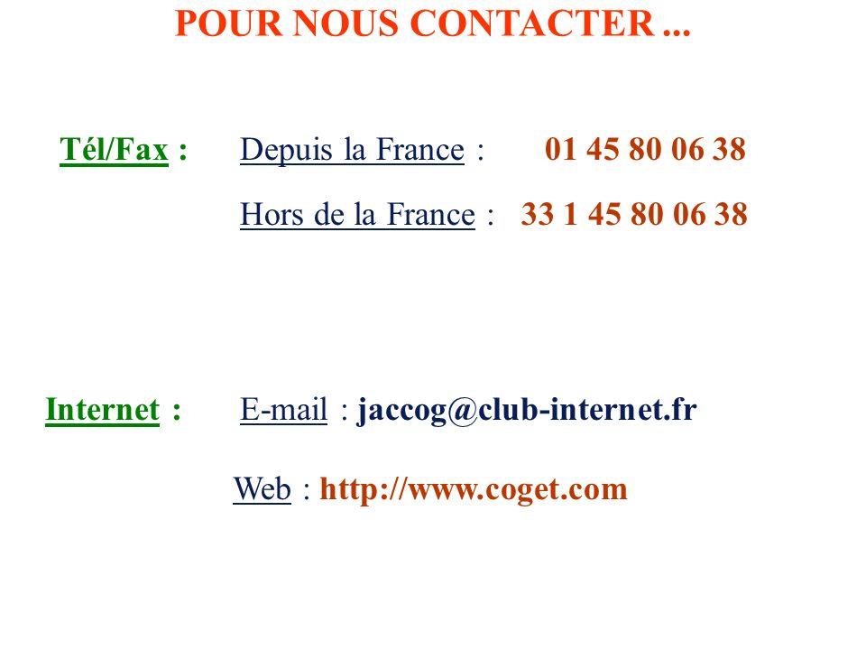 POUR NOUS CONTACTER... Tél/Fax : Internet :E-mail : jaccog@club-internet.fr Web : http://www.coget.com Depuis la France : 01 45 80 06 38 Hors de la Fr