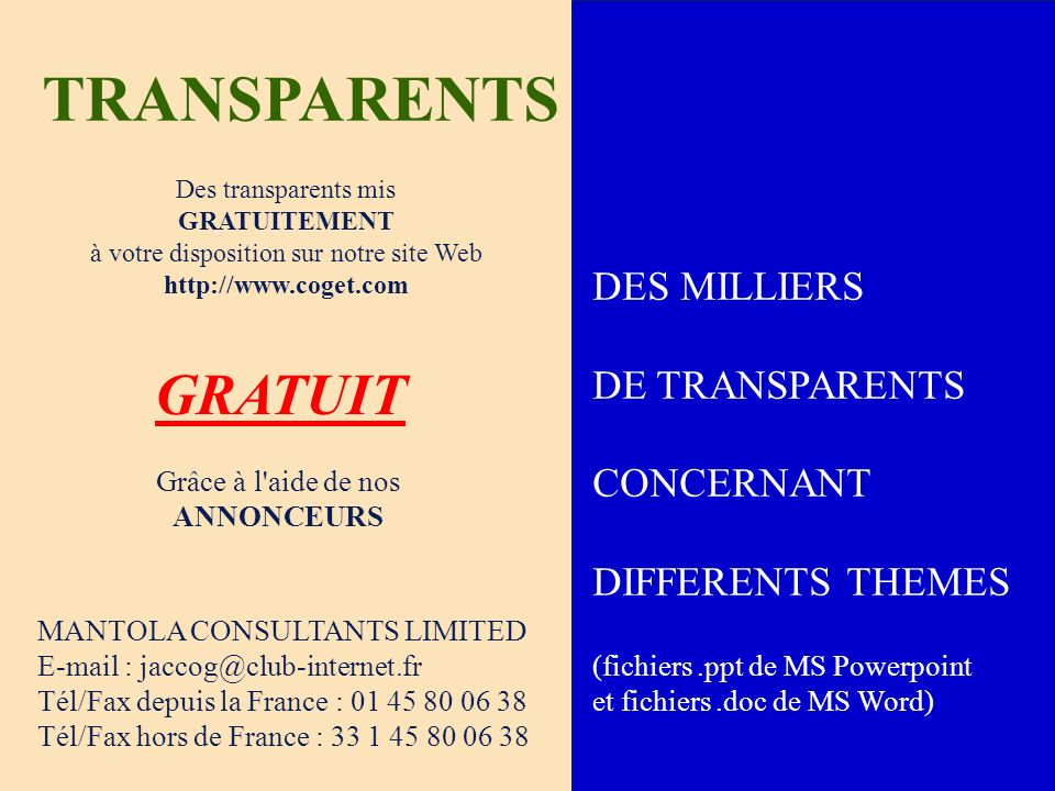 TRANSPARENTS MANTOLA CONSULTANTS LIMITED E-mail : jaccog@club-internet.fr Tél/Fax depuis la France : 01 45 80 06 38 Tél/Fax hors de France : 33 1 45 8