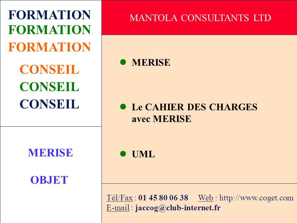 FORMATION MERISE UML MERISE pour les concepteurs Le CAHIER DES CHARGES avec MERISE MERISE OBJET Tél/Fax : 01 45 80 06 38 Web : http://www.coget.com E-