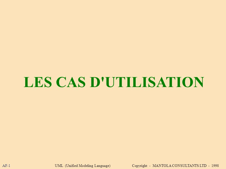LES CAS D'UTILISATION AF-1UML (Unified Modeling Language) Copyright - MANTOLA CONSULTANTS LTD - 1998