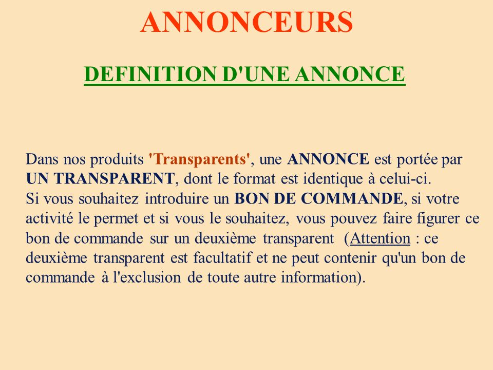 ANNONCEURS DEFINITION D'UNE ANNONCE Dans nos produits 'Transparents', une ANNONCE est portée par UN TRANSPARENT, dont le format est identique à celui-