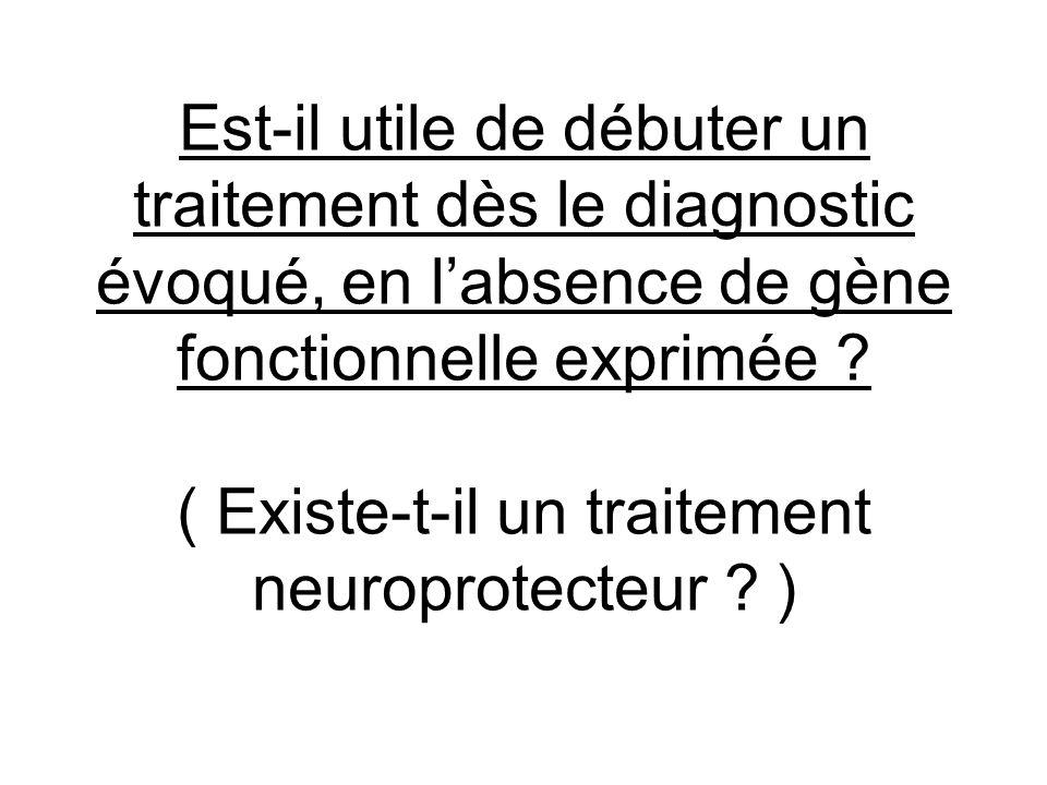 Est-il utile de débuter un traitement dès le diagnostic évoqué, en labsence de gène fonctionnelle exprimée ? ( Existe-t-il un traitement neuroprotecte