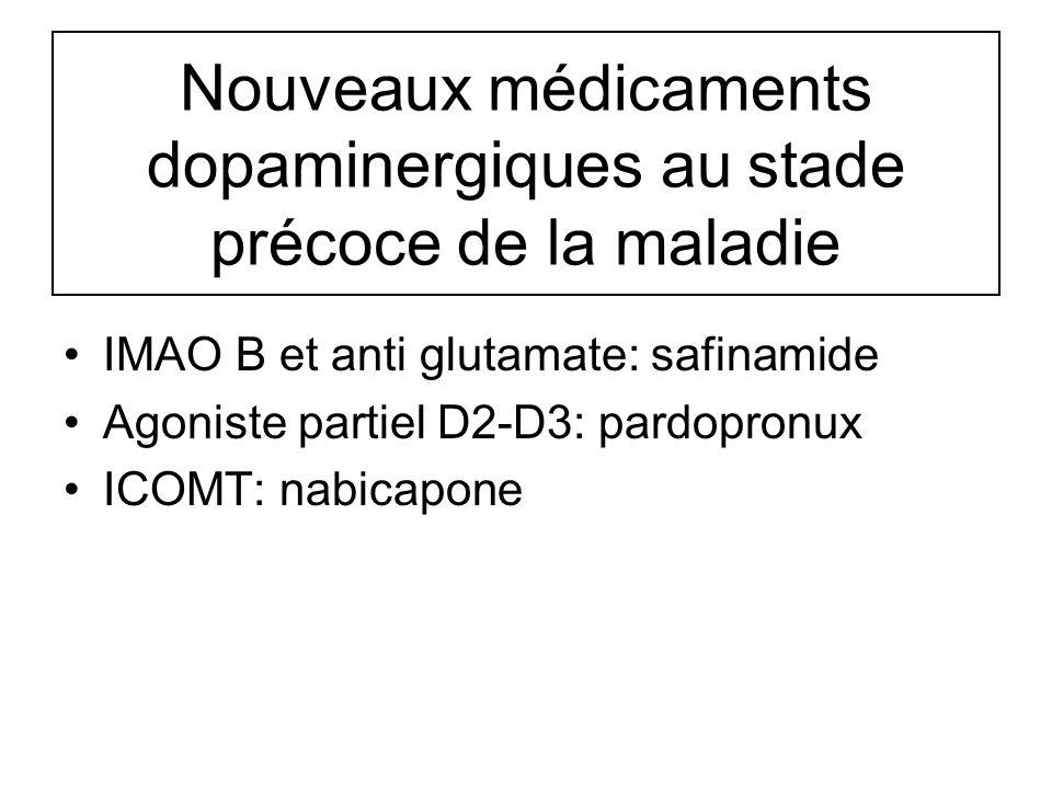Nouveaux médicaments dopaminergiques au stade précoce de la maladie IMAO B et anti glutamate: safinamide Agoniste partiel D2-D3: pardopronux ICOMT: na