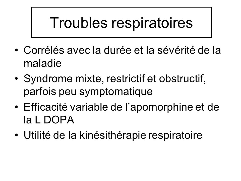 Troubles respiratoires Corrélés avec la durée et la sévérité de la maladie Syndrome mixte, restrictif et obstructif, parfois peu symptomatique Efficac