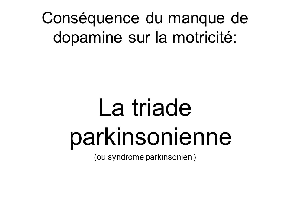 Conséquence du manque de dopamine sur la motricité: La triade parkinsonienne (ou syndrome parkinsonien )