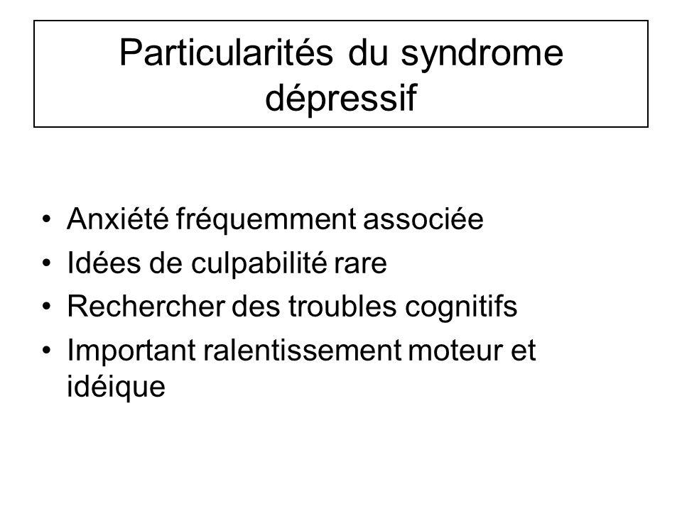 Particularités du syndrome dépressif Anxiété fréquemment associée Idées de culpabilité rare Rechercher des troubles cognitifs Important ralentissement