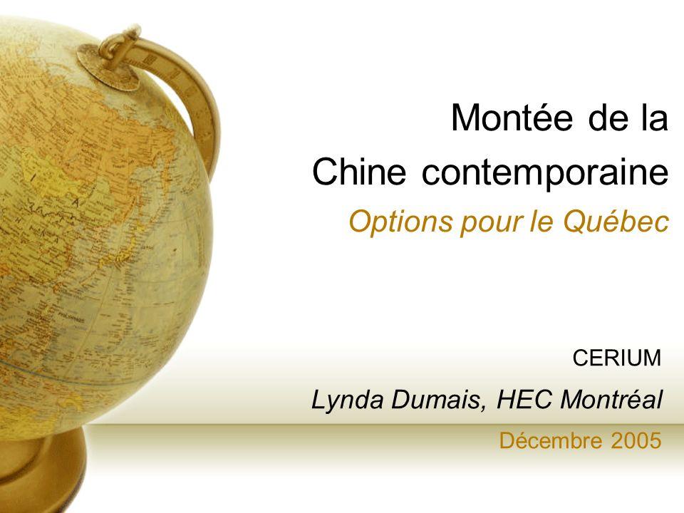 CERIUM Lynda Dumais, HEC Montréal Décembre 2005 Montée de la Chine contemporaine Options pour le Québec