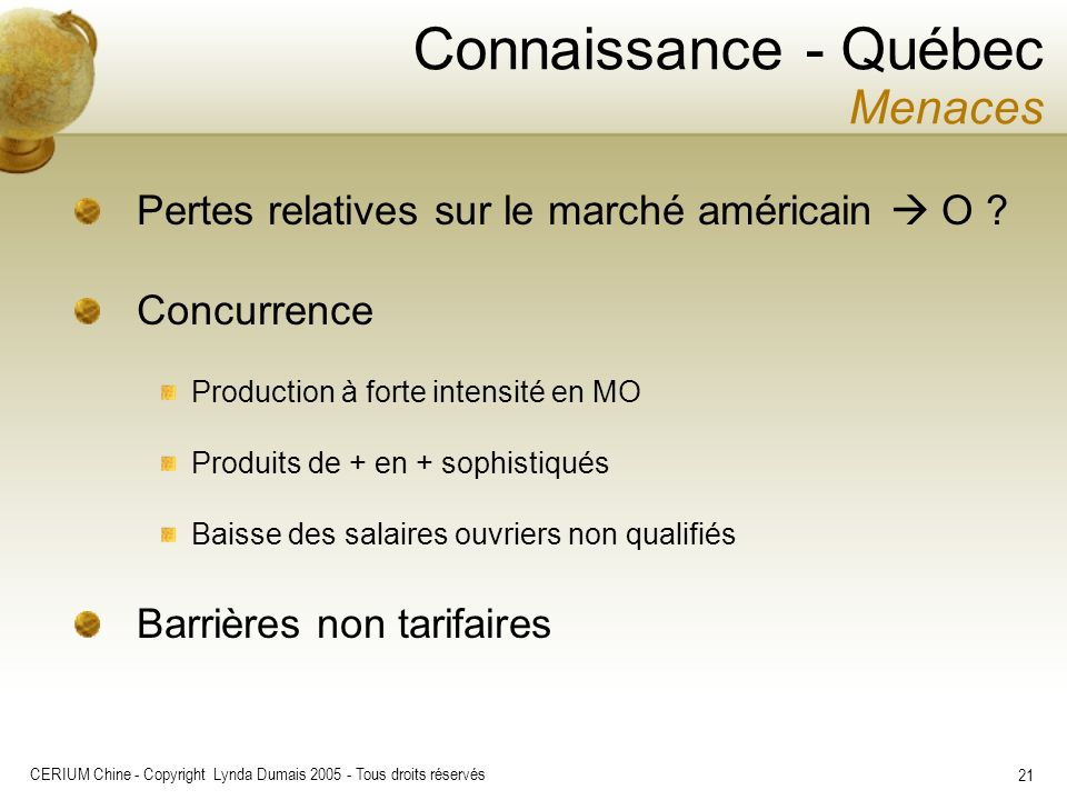 CERIUM Chine - Copyright Lynda Dumais 2005 - Tous droits réservés 21 Connaissance - Québec Menaces Pertes relatives sur le marché américain O ? Concur