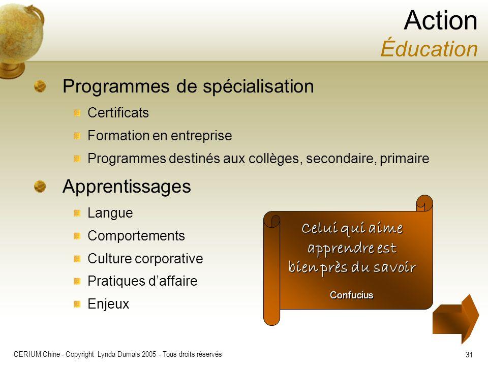 CERIUM Chine - Copyright Lynda Dumais 2005 - Tous droits réservés 31 Programmes de spécialisation Certificats Formation en entreprise Programmes desti