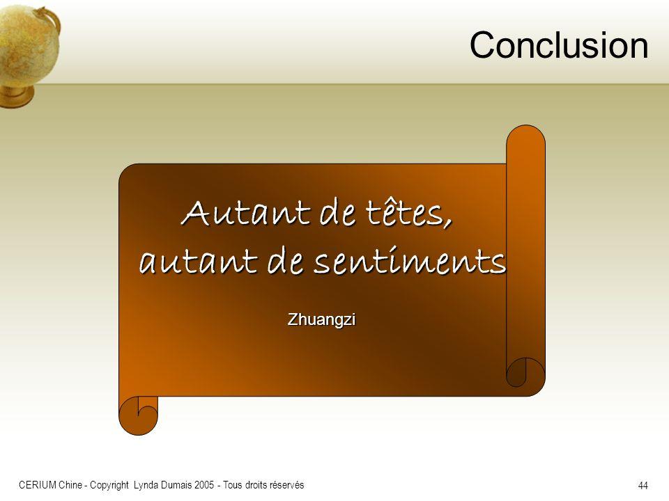 CERIUM Chine - Copyright Lynda Dumais 2005 - Tous droits réservés 44 Autant de têtes, autant de sentiments Zhuangzi Conclusion