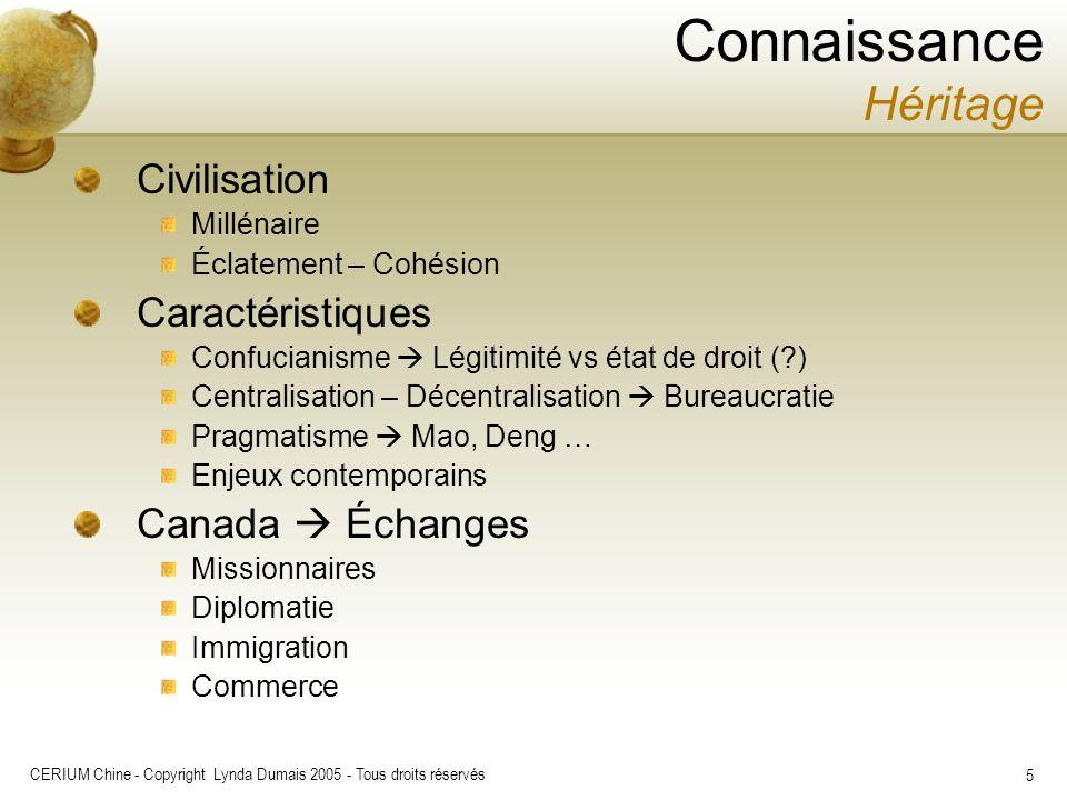CERIUM Chine - Copyright Lynda Dumais 2005 - Tous droits réservés 5 Civilisation Millénaire Éclatement – Cohésion Caractéristiques Confucianisme Légit