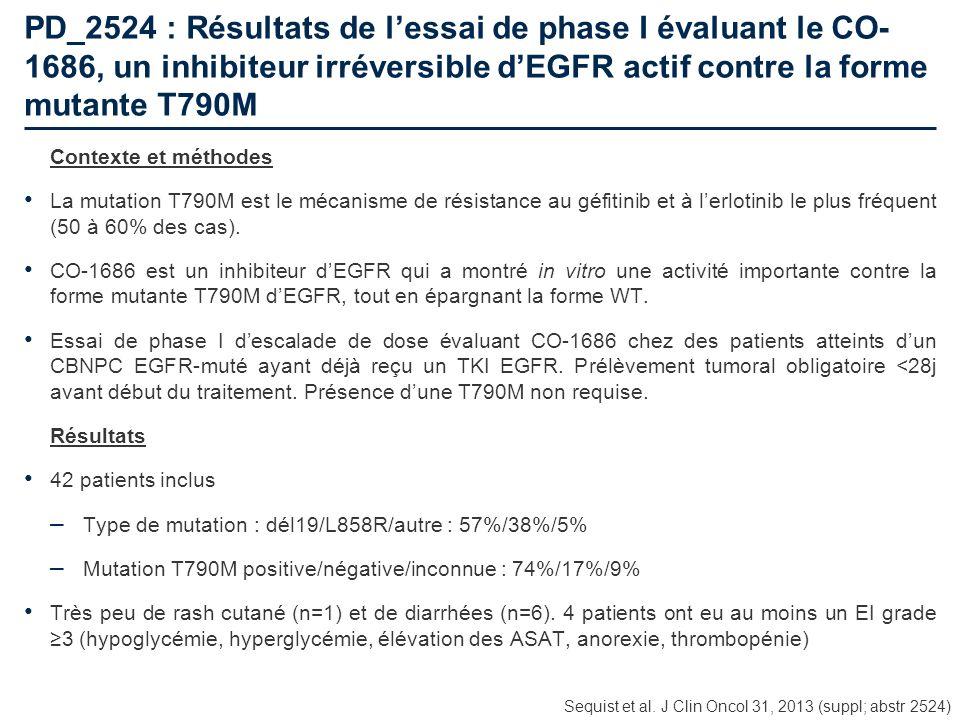 PD_2524 : Résultats de lessai de phase I évaluant le CO- 1686, un inhibiteur irréversible dEGFR actif contre la forme mutante T790M Contexte et méthod
