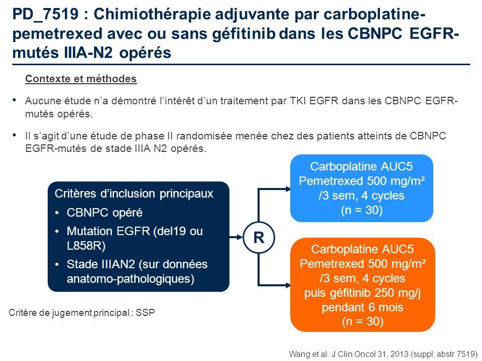 PD_7519 : Chimiothérapie adjuvante par carboplatine- pemetrexed avec ou sans géfitinib dans les CBNPC EGFR- mutés IIIA-N2 opérés Contexte et méthodes