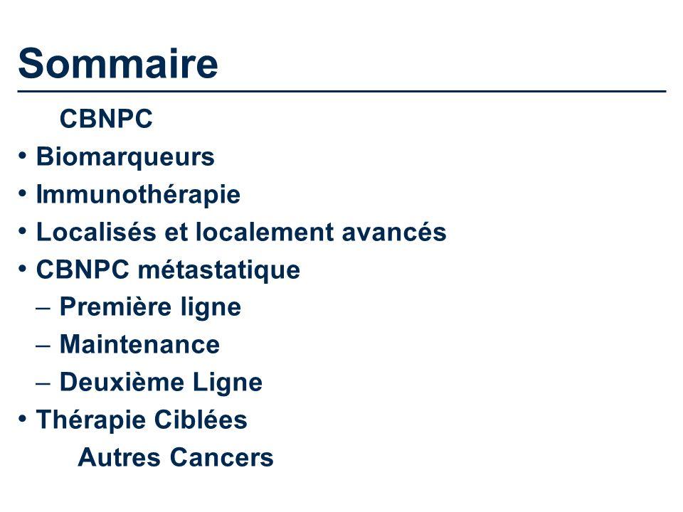 Sommaire CBNPC Biomarqueurs Immunothérapie Localisés et localement avancés CBNPC métastatique –Première ligne –Maintenance –Deuxième Ligne Thérapie Ci