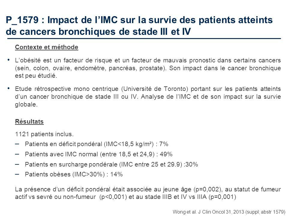 P_1579 : Impact de lIMC sur la survie des patients atteints de cancers bronchiques de stade III et IV Contexte et méthode Lobésité est un facteur de r