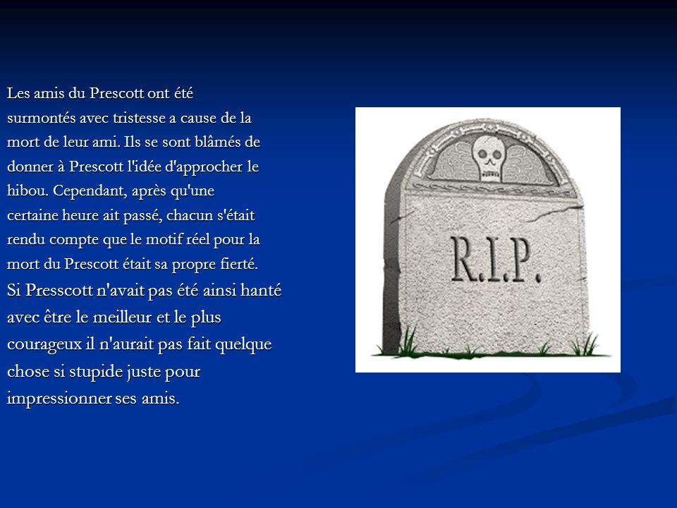 Les amis du Prescott ont été surmontés avec tristesse a cause de la mort de leur ami. Ils se sont blâmés de donner à Prescott l'idée d'approcher le hi