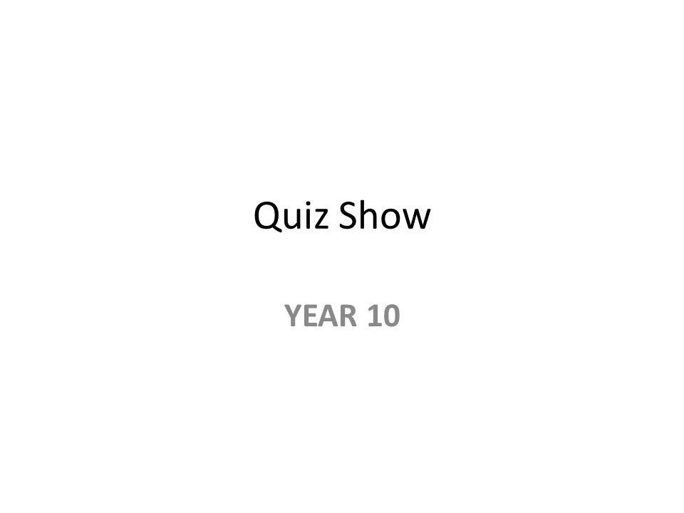 Quiz Show YEAR 10