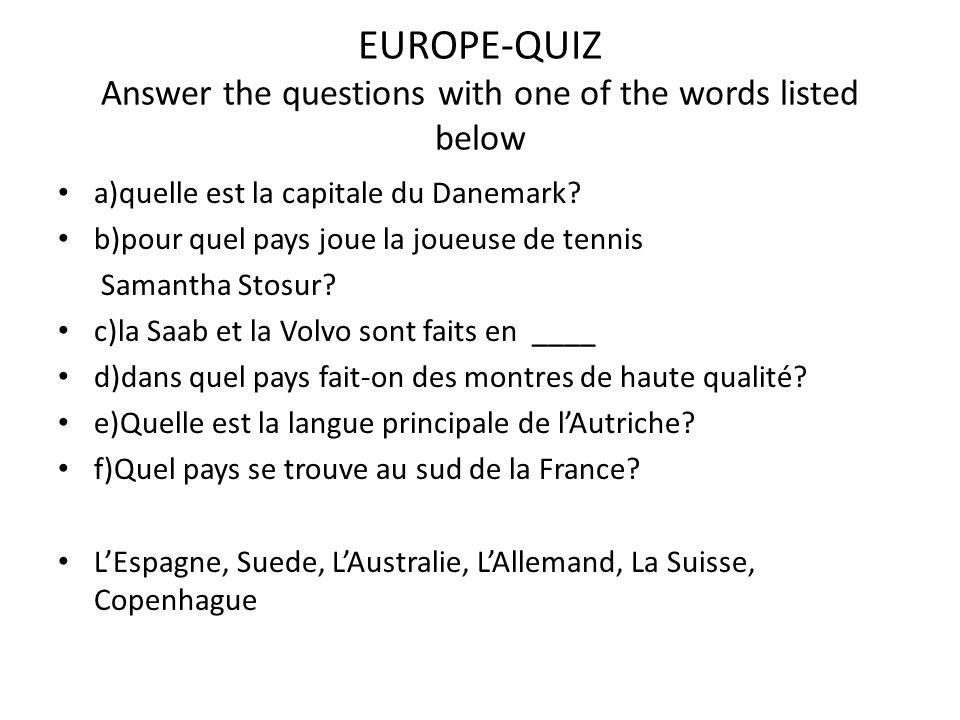 EUROPE-QUIZ Answer the questions with one of the words listed below a)quelle est la capitale du Danemark? b)pour quel pays joue la joueuse de tennis S
