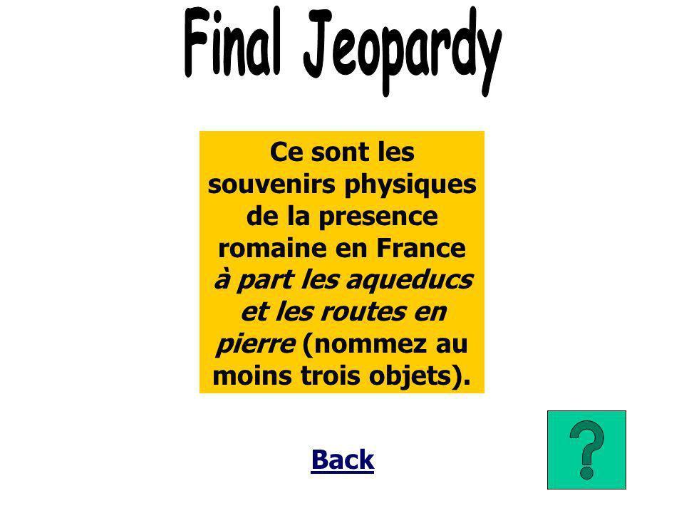 Ce sont les souvenirs physiques de la presence romaine en France à part les aqueducs et les routes en pierre (nommez au moins trois objets).