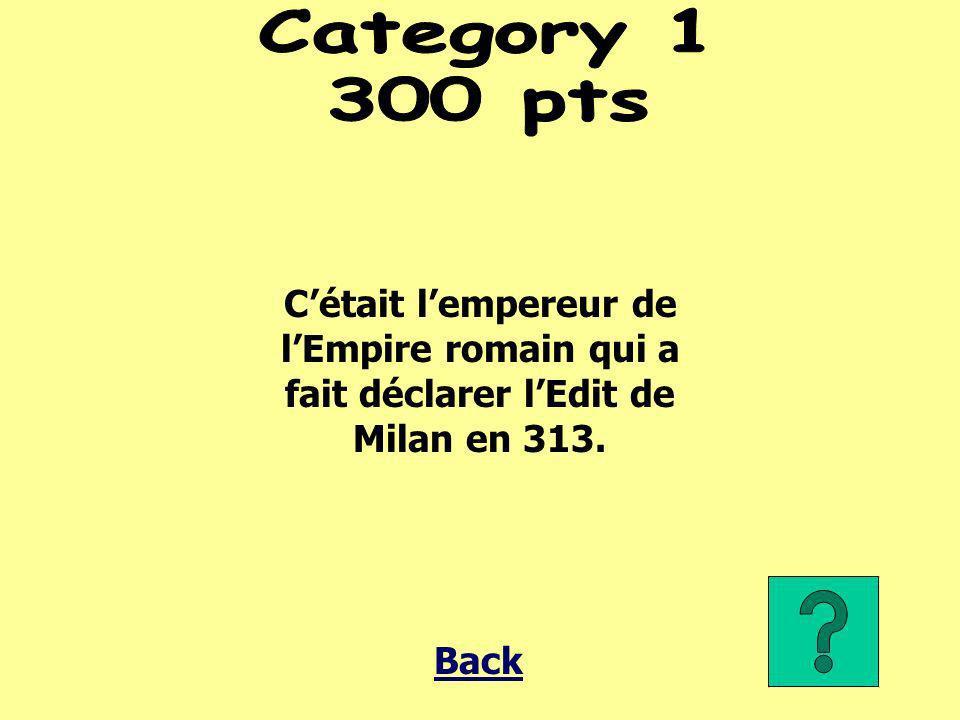Cétait lempereur de lEmpire romain qui a fait déclarer lEdit de Milan en 313. Back