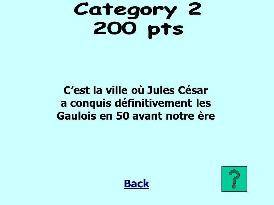 Cest la ville où Jules César a conquis définitivement les Gaulois en 50 avant notre ère Back