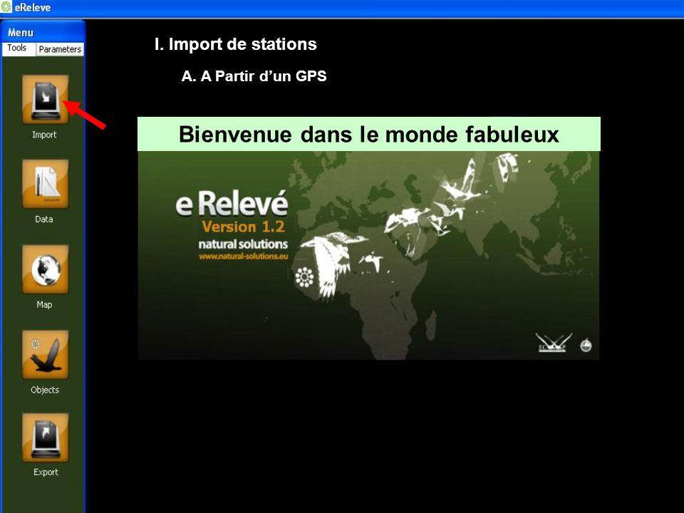 I. Import de stations A. A Partir dun GPS Bienvenue dans le monde fabuleux