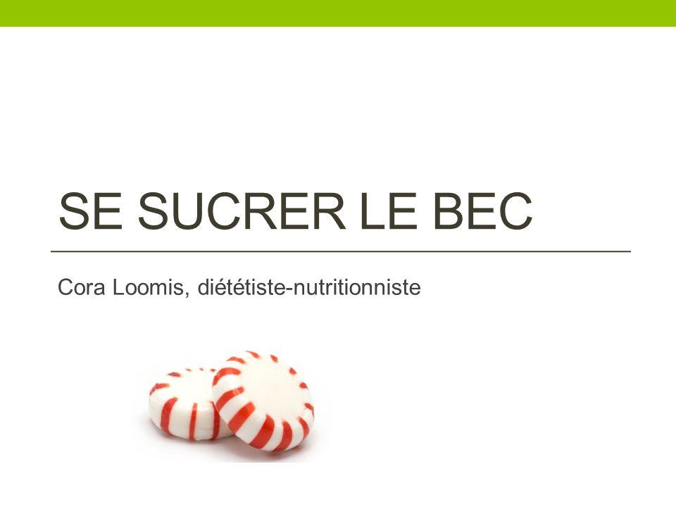 SE SUCRER LE BEC Cora Loomis, diététiste-nutritionniste