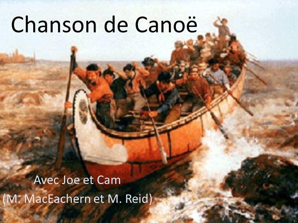 Chanson de Canoë Avec Joe et Cam (M. MacEachern et M. Reid)