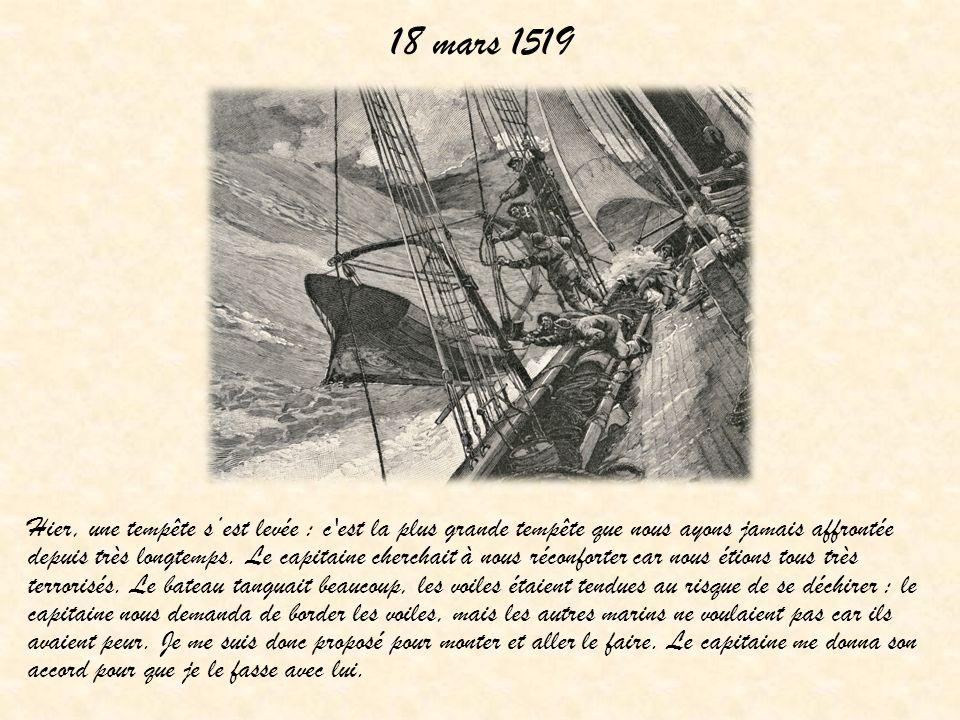 18 mars 1519 Hier, une tempête sest levée : c est la plus grande tempête que nous ayons jamais affrontée depuis très longtemps.