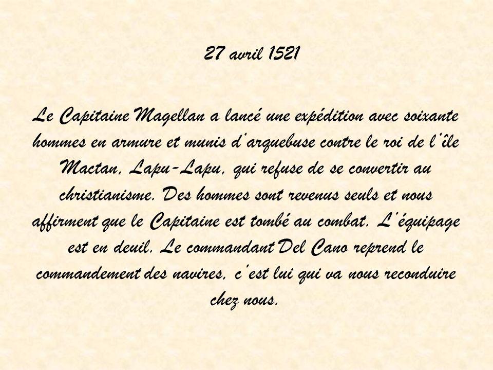 27 avril 1521 Le Capitaine Magellan a lancé une expédition avec soixante hommes en armure et munis darquebuse contre le roi de lîle Mactan, Lapu-Lapu, qui refuse de se convertir au christianisme.