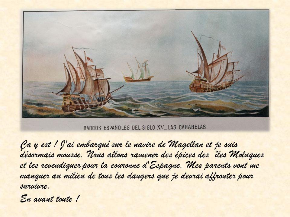 10 Août 1519 La boule au ventre, je vois les autres mousses dire au revoir à leur famille tandis que moi je suis seul sur le pont du bateau en me disant que j aimerais que mes parents soient là.