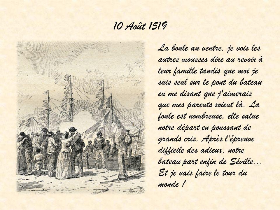 23 Septembre 1519 Le capitaine Magellan me fait nettoyer le pont, il m ordonne de pêcher et de démêler le cordage, il me fait hisser les voiles avec les autres mousses et le soir je vais me coucher dans mon branle, épuisé.