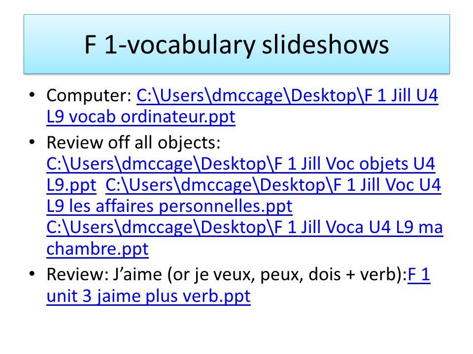 F 1-vocabulary slideshows Computer: C:\Users\dmccage\Desktop\F 1 Jill U4 L9 vocab ordinateur.pptC:\Users\dmccage\Desktop\F 1 Jill U4 L9 vocab ordinate