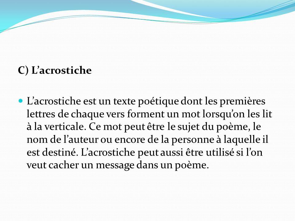 C) Lacrostiche Lacrostiche est un texte poétique dont les premières lettres de chaque vers forment un mot lorsquon les lit à la verticale.