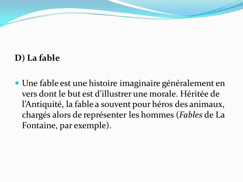 D) La fable Une fable est une histoire imaginaire généralement en vers dont le but est dillustrer une morale.