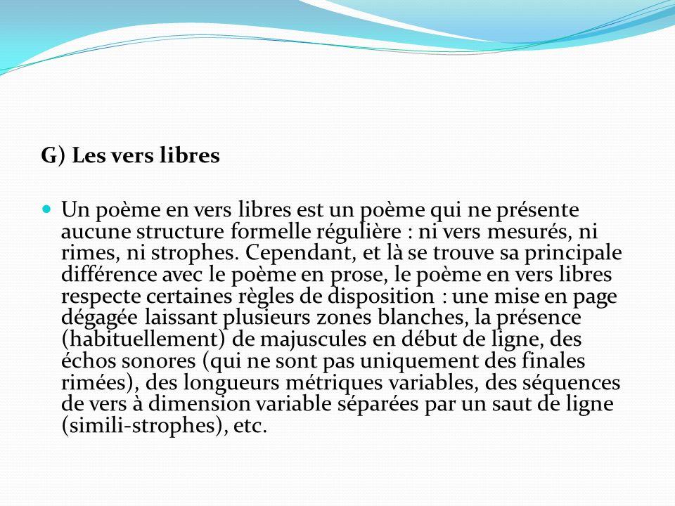 G) Les vers libres Un poème en vers libres est un poème qui ne présente aucune structure formelle régulière : ni vers mesurés, ni rimes, ni strophes.