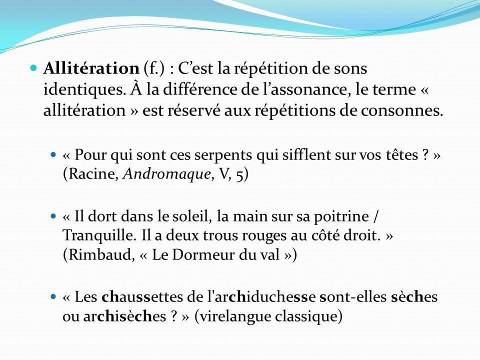 Assonance (f.) : Cest la répétition dune même voyelle dans une phrase ou un vers.