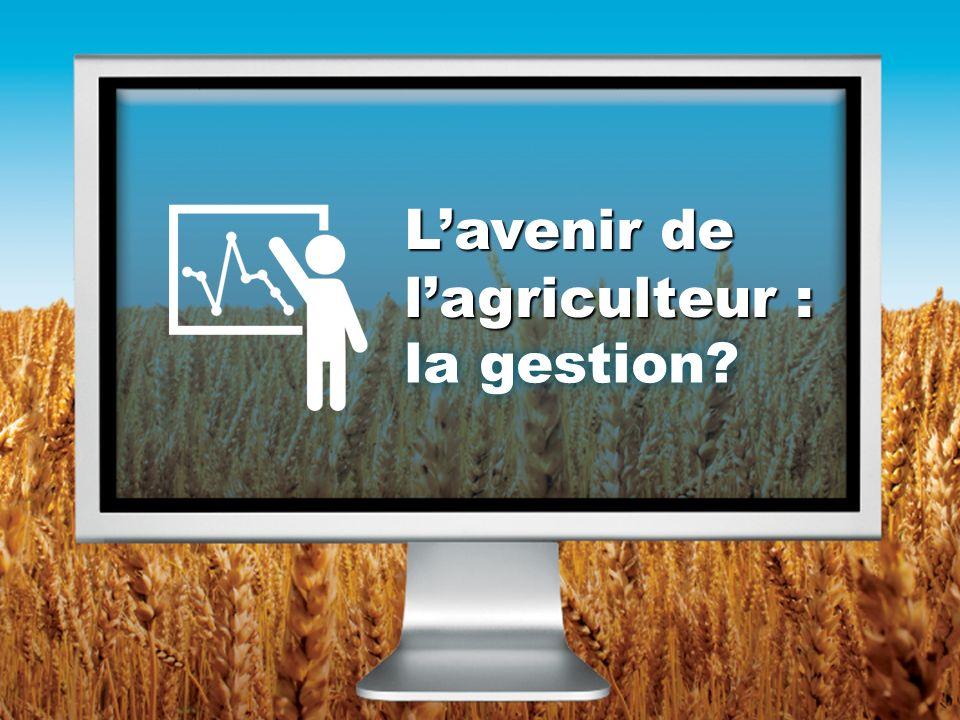 Lavenir de lagriculteur : la gestion?