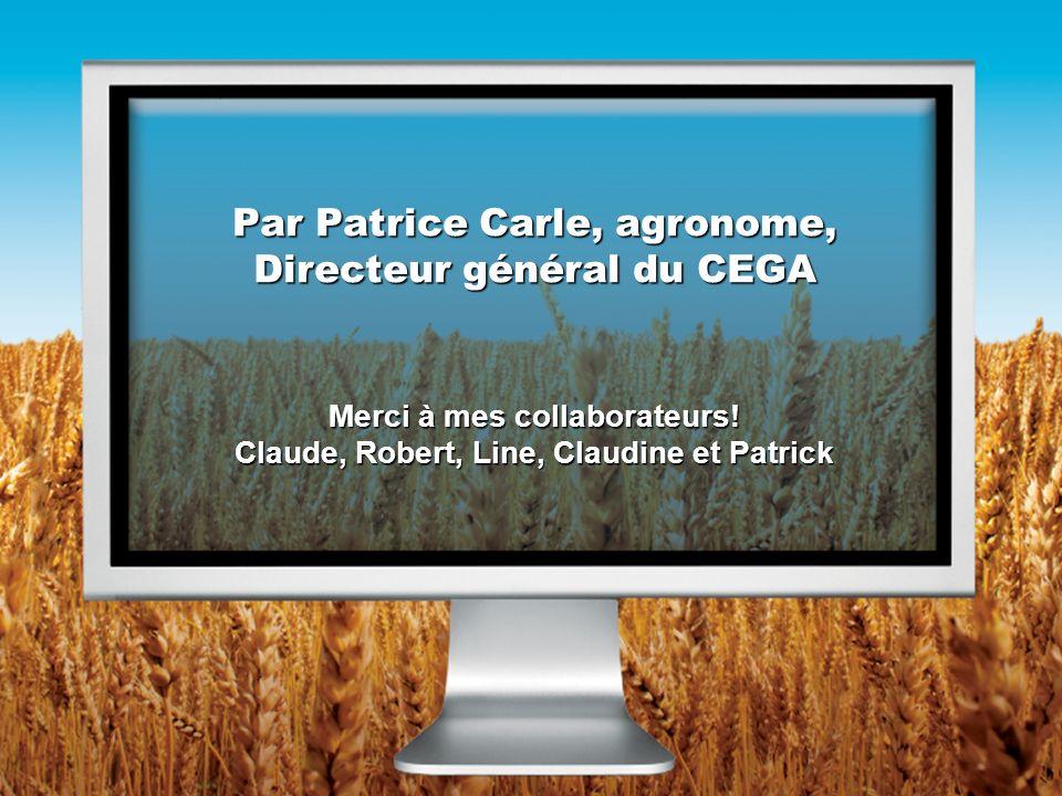 Par Patrice Carle, agronome, Directeur général du CEGA Merci à mes collaborateurs! Claude, Robert, Line, Claudine et Patrick