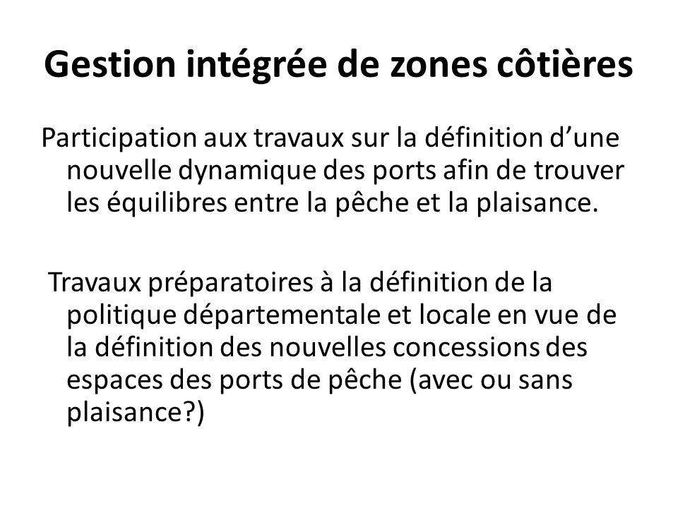 Gestion intégrée de zones côtières Participation aux travaux sur la définition dune nouvelle dynamique des ports afin de trouver les équilibres entre la pêche et la plaisance.